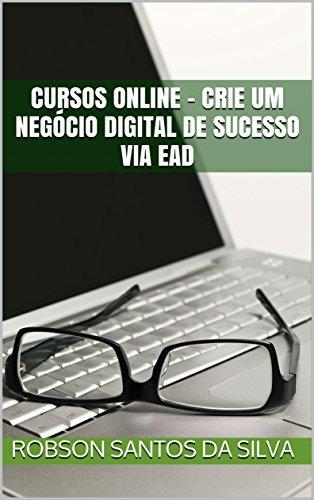 Cursos online - Crie um negócio digital de sucesso via EAD (Empreendedor EAD Livro 1)