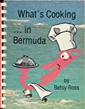 What s Cooking in Bermuda. a Bermuda Cook Book of Traditional and Modern Recipes Plus the Interesting Background and Customs of Bermuda Cookery by Betsy Ross (1986 Plastic comb binding 7 1/2 x 6 inches, 114 pages The Island Press, Ltd.)