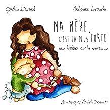 Ma mère, c'est la plus forte: une histoire sur la naissance (French Edition)