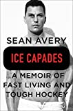 Ice Capades: A Memoir of Fast Living and Tough Hockey by  Sean Avery in stock, buy online here