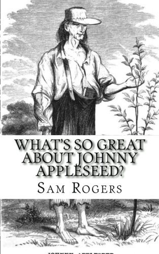 What's So Great About Johnny Appleseed?: A Biography ofJohnny Appleseed Just for Kids!