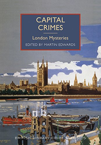 Capital Crimes: London Mysteries (British Library Crime Classics)