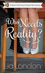 Who Needs Reality? (Team Northwest Sweet Romance Book 1)
