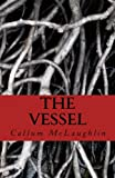 The Vessel, Callum McLaughlin, 149373797X