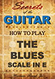 How to play the Blues Guitar Scale in E [minor] - Secrets of the Guitar