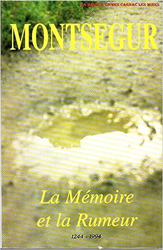 Télécharger en ligne Montségur : la mémoire et la rumeur, 1244-1994. : Actes du colloque tenus à Tarascon, Foix et Montségur les 21, 22, 23 octobre 1994 pdf, epub