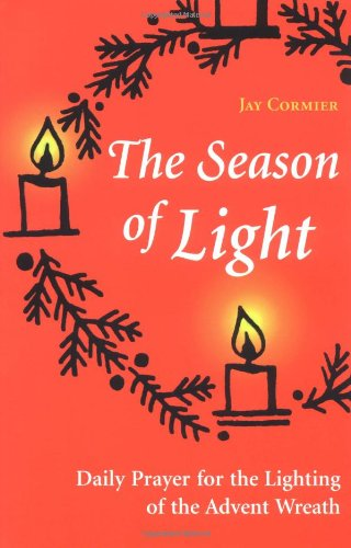 The Season of Light: Daily Prayer for the Lighting of the Advent Wreath (Advent/Christmas)