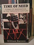 Time of Need : Forms of Imagination in the Twentieth Century, Barrett, William, 0819561215
