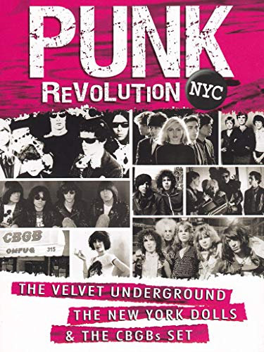 Punk Revolution NYC: The Velvet Underground, The New York Dolls And The CBGBs ()
