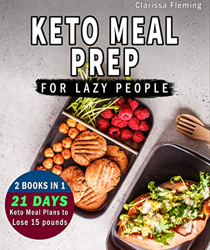 Keto Meal Prep For Lazy People: 2 Manuscripts In 1: Two 21-Day Ketogenic Meal Plans to Lose 15 Pounds  (70 Delicious Keto Made Easy Recipes Plus Tips And ... In One Cookbook!) (Keto Laziness Book 3)