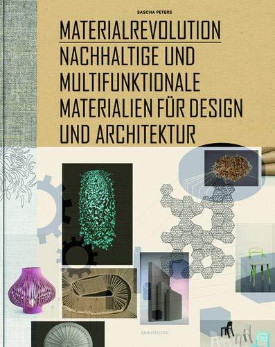 Materialrevolution: Nachhaltige und multifunktionale Materialien für Design und Architektur Gebundenes Buch – Januar 2011 Sascha Peters Birkhäuser 3034605757 Innenarchitektur / Design
