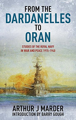 Download From the Dardanelles to Oran: Studies of the Royal Navy in War and Peace 1915–1940 PDF