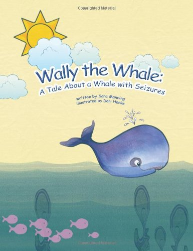 Wally Whale - Wally The Whale: A Tale About A Whale With Seizures