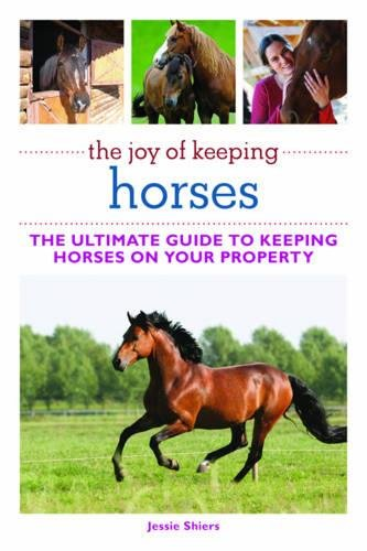 Read Online The Joy of Keeping Horses: The Ultimate Guide to Keeping Horses on Your Property (The Joy of Series) pdf epub