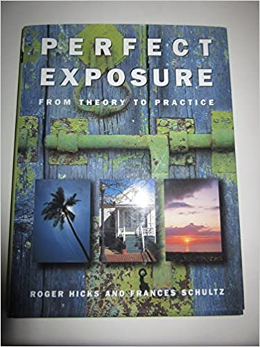 Perfect Exposure: From Theory to Practice by Roger Hicks (1999-05-31)