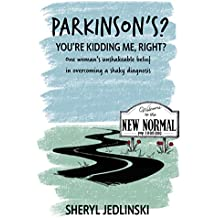 Parkinson's? You're kidding me, right?: One woman's unshakeable belief in overcoming a shaky diagnosis!