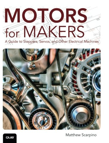 Motors for Makers: A Guide to Steppers, Servos, and Other Electrical Machines (Best Stepper Machine Uk)