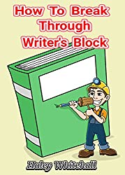 How To Break Through Writer's Block (Writing How-to Guide)