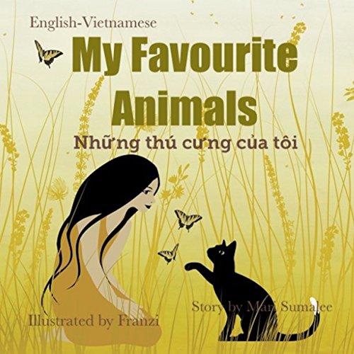 My Favourite Animals Những thú cưng của tôi: Dual Language Edition English-Vietnamese