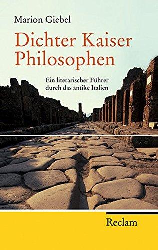 Dichter - Kaiser - Philosophen: Ein literarischer Führer durch das antike Italien (Reclam Taschenbuch)