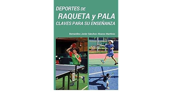 Amazon.com: Deportes de raqueta y pala - Claves para su enseñanza (Spanish Edition) eBook: Bernardino Javier Sánchez-Alcaraz Martínez: Kindle Store