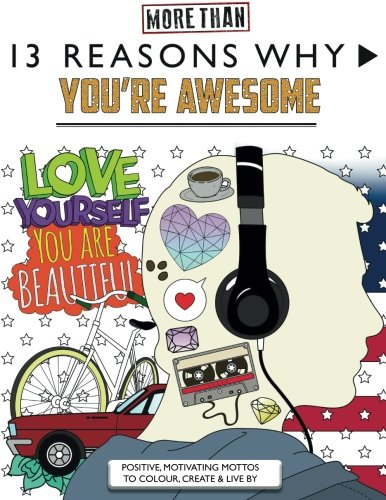 13 Reasons Why You're Awesome: Positive, Motivating Mottos To Colour, Create & Live By