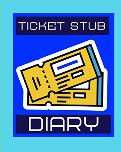 Ticket Stub Diary: Collection |  Ticket Date | Details of The Tickets | Purchased/Found From | History Behind the Ticket | Sketch/Photo Of Tickets.