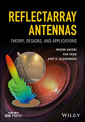 Reflectarray Antennas: Theory, Designs, and Applications (Wiley - IEEE)
