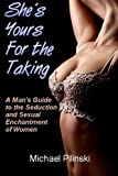 img - for She's Yours For The Taking: A Man's Guide to the Seduction and Sexual Enchantment of Women book / textbook / text book