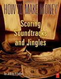 How to Make Money Scoring Soundtracks and Jingles, Jeffrey P. Fisher, 091837118X
