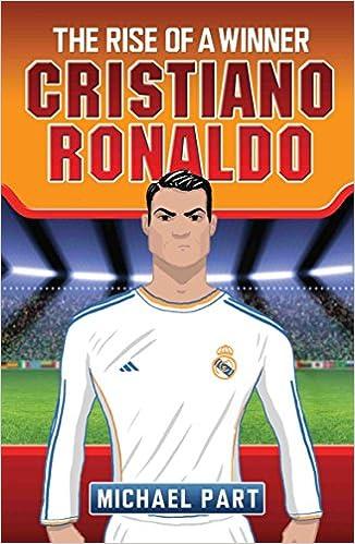 a54f0d7b4 Cristiano Ronaldo  The Rise of a Winner (Childrens Football 2)   Amazon.co.uk  Michael Part  8601418350057  Books