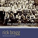 The Most They Ever Had Audiobook by Rick Bragg Narrated by Rick Bragg