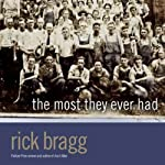 The Most They Ever Had | Rick Bragg