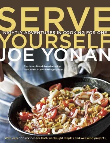 Serve Yourself: Nightly Adventures in Cooking for One [A Cookbook]