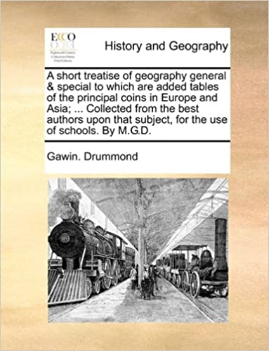 A short treatise of geography general and special to which are added tables of the principal coins in Europe and Asia: ... Collected from the best ... subject, for the use of schools. By M.G.D.