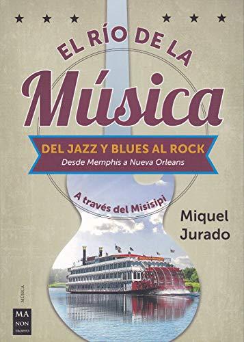 El río de la música: A través del Misisipi por Jurado Ballestar, Miquel