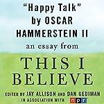 Happy Talk: A 'This I Believe' Essay | Oscar Hammerstein II