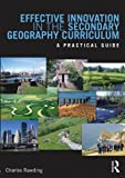 Innovating the Secondary Geography Curriculum : A Practical Guide, Rawding, Charles, 0415519063