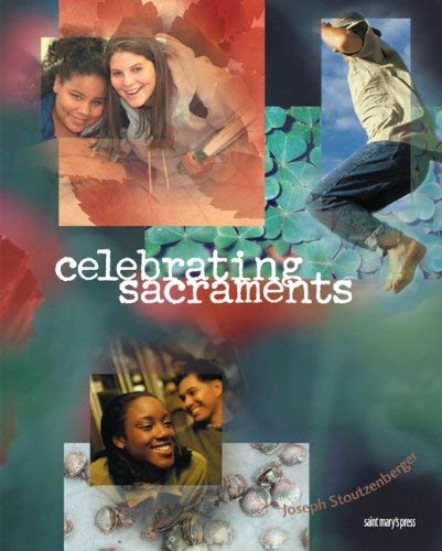 Celebrating Sacraments (Third Edition): (Student Text) (The Church Sacrament Of Salvation Student Textbook)