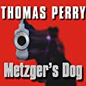 Metzger's Dog: A Novel Audiobook by Thomas Perry Narrated by Michael Kramer