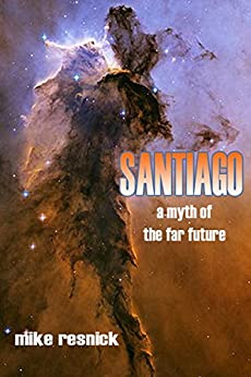 Santiago: A Myth of the Far Future by [Resnick, Mike]