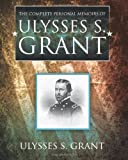 The Complete Personal Memoirs of Ulysses S. Grant, Ulysses S. Grant, 1619491850