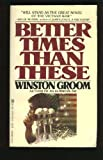 Better Times Than This, Winston Groom, 0425050181