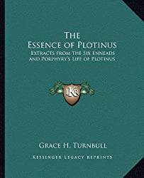 The Essence of Plotinus: Extracts from the Six Enneads and Porphyry's Life of Plotinus