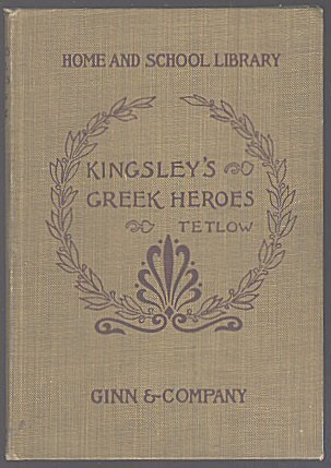 The Heroes, or Greek Fairy Tales for My Children, with Illustrations By the Author (Home & School Library, Edited for Use of Schools), Charles Kingsley