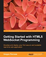Getting Started with HTML5 WebSocket Programming Front Cover