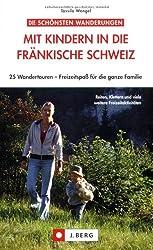 Mit Kindern in die Fränkische Schweiz: 25 Wandertouren - Freizeitspaß für die ganze Familie