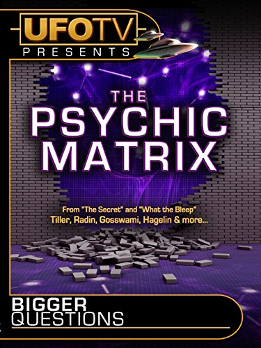 UFOTV Presents Bigger Questions - The Psychic Matrix