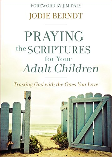 Praying the Scriptures for Your Adult Children: Trusting God with the Ones You Love by [Berndt, Jodie]