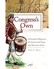 Congress's Own: A Canadian Regiment, the Continental Army, and American Union